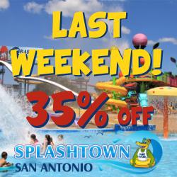 Last Weekend - 35% off at Splashtown San Antonio